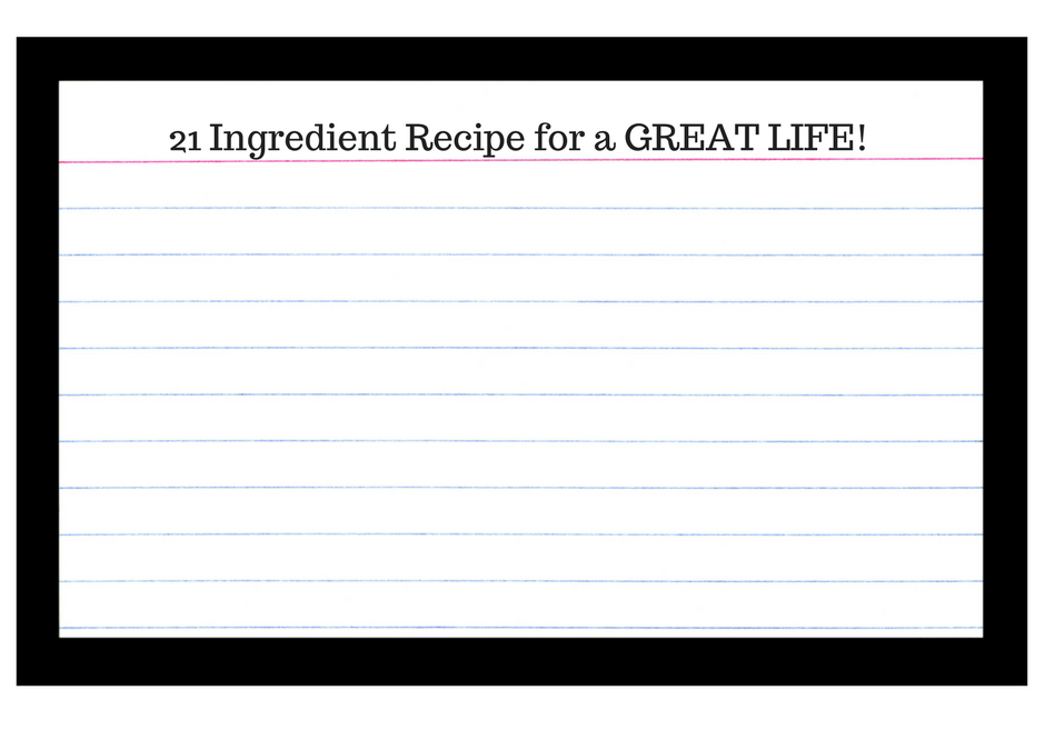 21 Ingredient Recipe for a GREAT Life